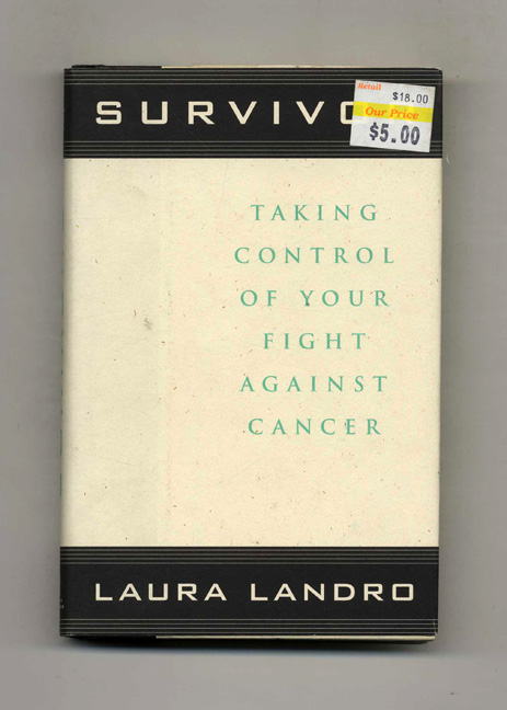 Survivor: Taking Control of Your Fight Against Cancer. Laura Landro.