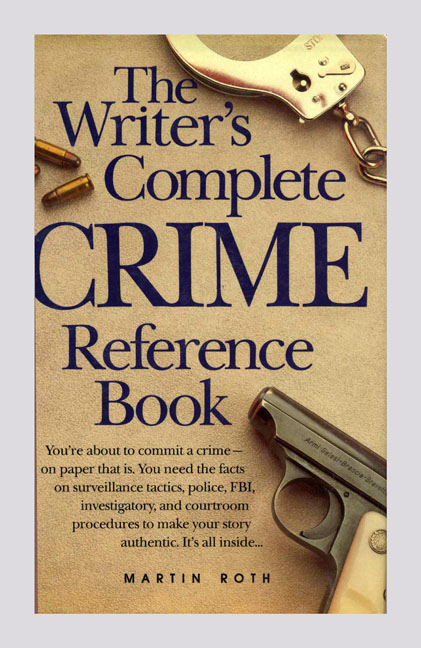 The Writer's Complete Crime Reference Book - 1st Edition/1st Printing. Martin Roth.