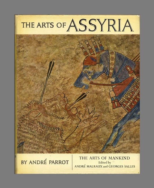 The Arts of Assyria. Andre and Parrot, Stuart Gilbert, James Emmons.