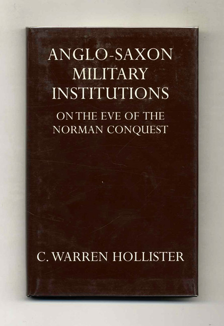 Anglo-Saxon Military Institutions: On the Eve of the Norman Conquest. C. Warren Hollister.