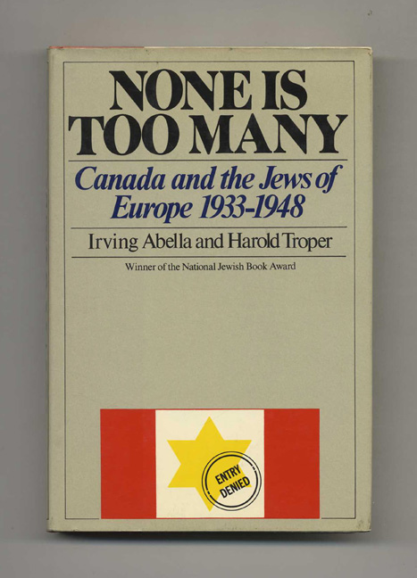 None is Too Many: Canada and the Jews of Europe 1933-1948 - 1st US Edition/1st Printing. Irving Abella, Harold Troper.