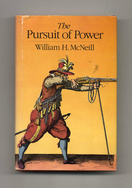 The Pursuit of Power: Technology, Armed Force, and Society Since A. D. 1000. William H. McNeill.