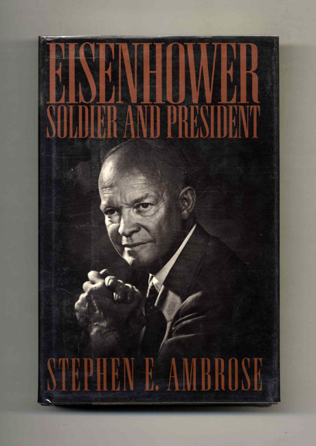 Eisenhower: Soldier and President. Stephen E. Ambrose.