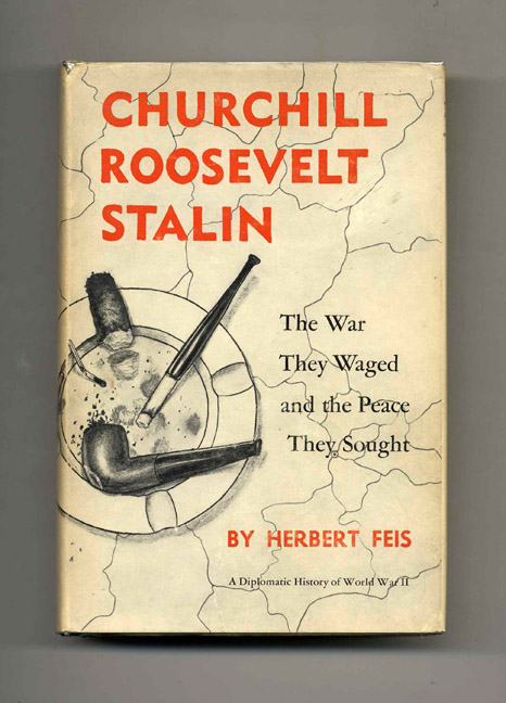 Churchill Roosevelt Stalin: The War They Waged and the Peace They Sought. Herbert Feis.