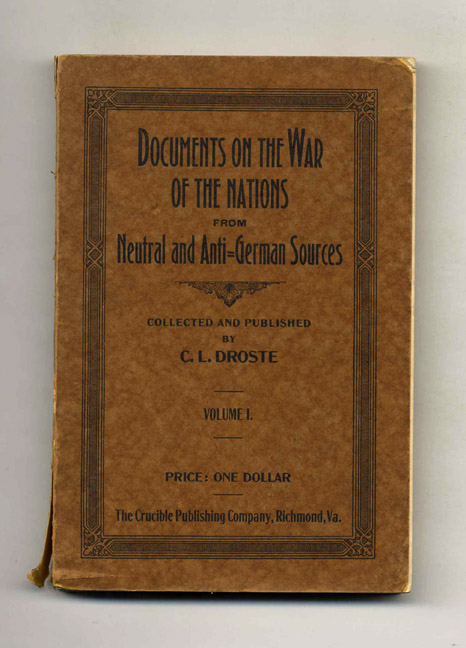 Documents on the War of the Nations from Neutral and Anti-German Sources. C. L. Droste.