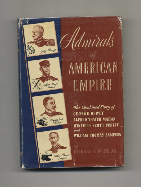 Admirals of American Empire - 1st Edition/1st Printing. Richard S. West.