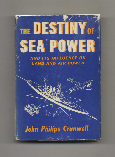 The Destiny of Sea Power: And Its Influence on Land Power and Air Power. John Philips Cranwell.