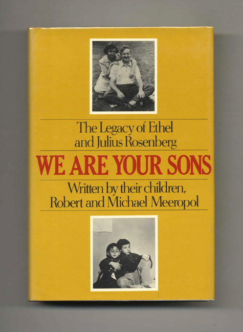 We Are Your Sons: The Legacy of Ethel and Julius Rosenberg. Robert and Michael Meeropol.