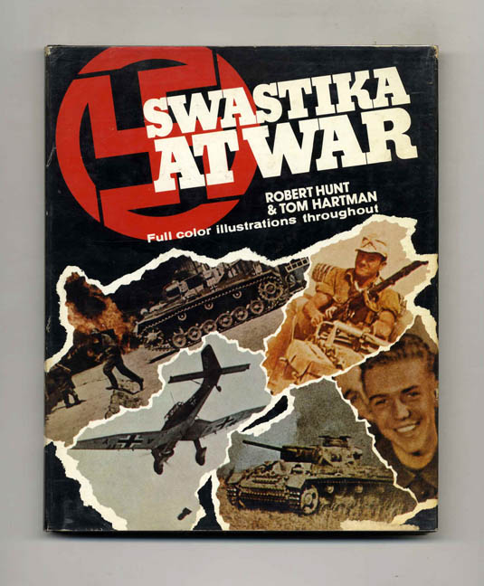 Swastika at War: A Photographic Record of the War in Europe as Seen by the Cameramen of the German Magazine Signal. Tom Hartman.