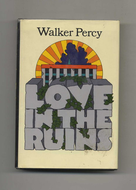 Love in the Ruins: The Adventures of a Bad Catholic At a Time Near the End of the World. Walker Percy.