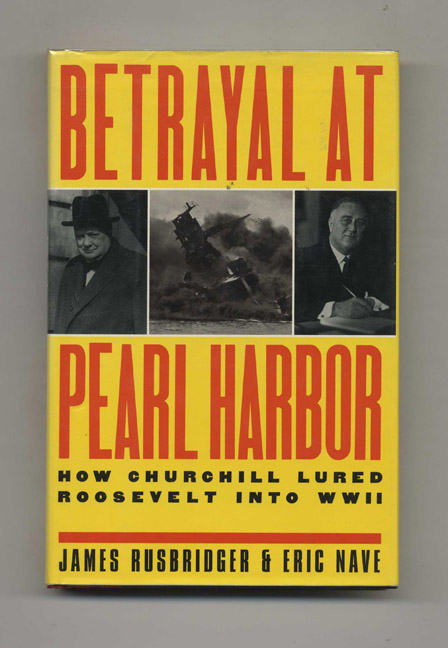 Betrayal at Pearl Harbor: How Churchill Lured Roosevelt into World War II. James Rusbridger, Eric Nave.