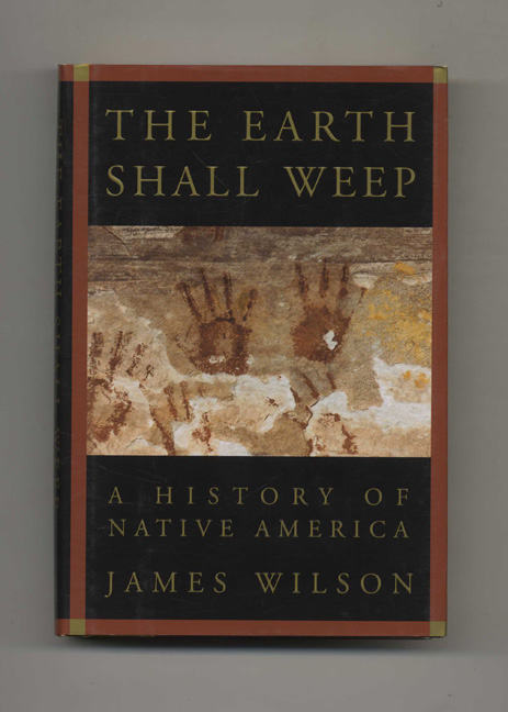 The Earth Shall Weep: A History of Native America - 1st US Edition/1st Printing. James Wilson.