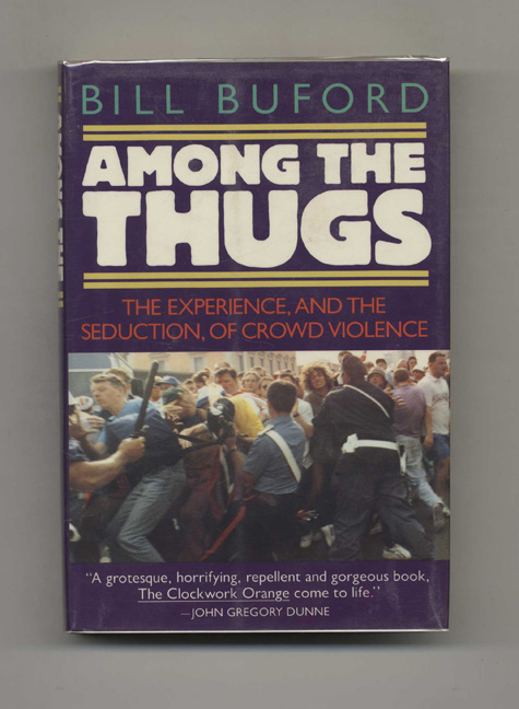 Among the Thugs - 1st US Edition/1st Printing. Bill Buford.