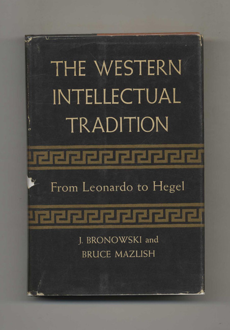 The Western Intellectual Tradition: From Leonardo to Hegel. J. Bronowski, Bruce Mazlish.