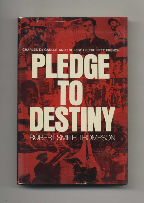 Pledge to Destiny: Charles De Gaulle and the Rise of the Free French. Robert Smith Thompson.