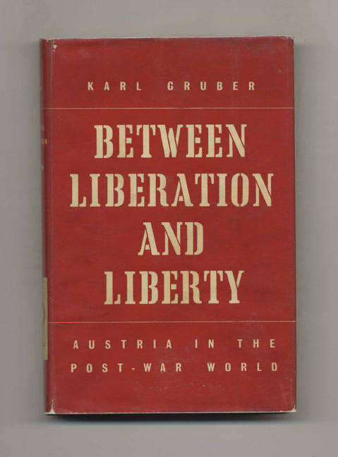 Between Liberation and Liberty: Austria in the Post-War World. Karl and Gruber, Lionel Kochan.