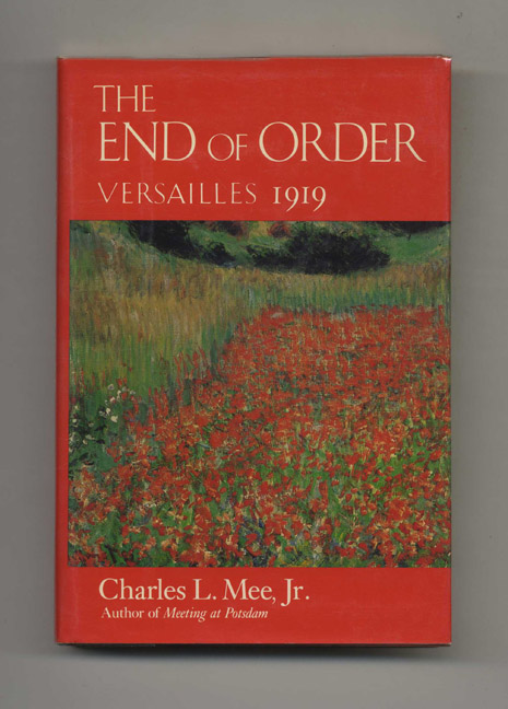 The End of Order: Versailles, 1919 - 1st Edition/1st Printing. Charles L. Mee Jr.