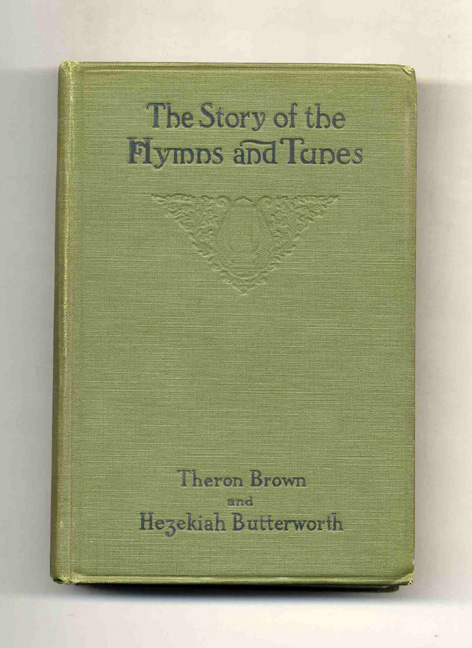 The Story of the Hymns and Tunes. Theron Brown, Hezekiah Butterworth.