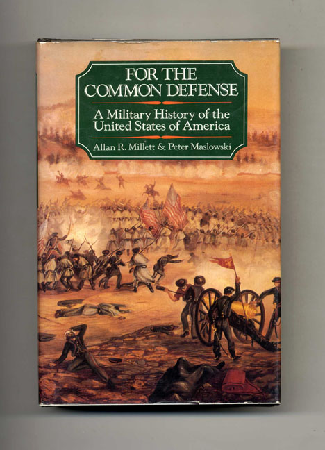 For the Common Defense: A Military History of the United States of America. Allan R. Millett, Peter Maslowski.