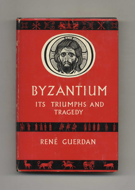 Byzantium: its Triumphs and Tragedy - 1st US Edition/1st Printing. Rene and Guerdan, D. L. B. Hartley.