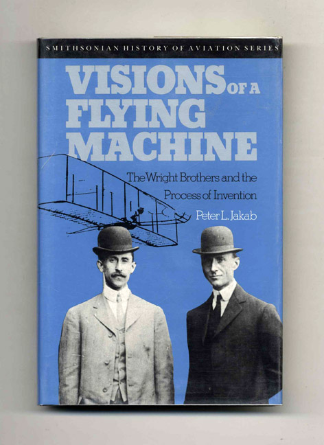 Visions of a Flying Machine - 1st Edition/1st Printing. Peter L. Jakab.