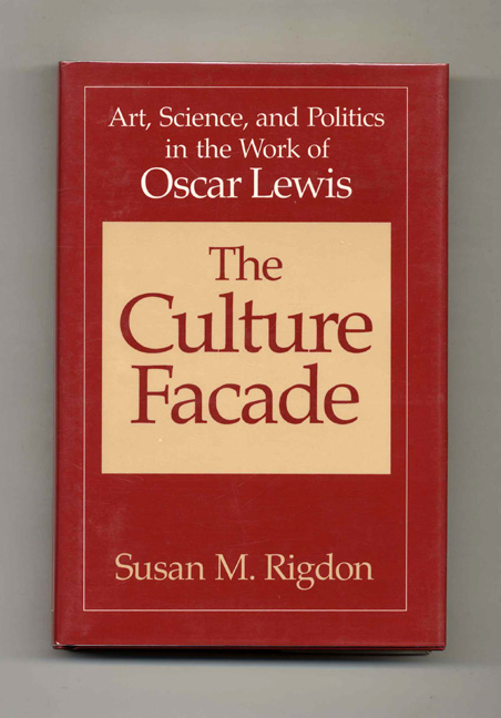 The Culture Facade: Art, Science, and Politics in the Work of Oscar Lewis. Susan M. Rigdon.