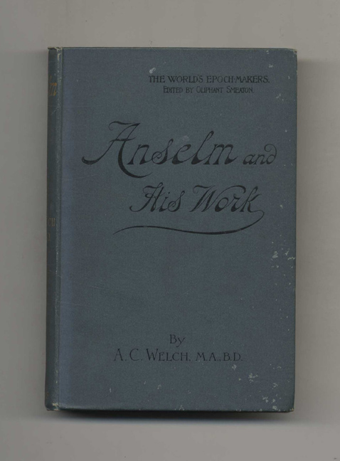 Anselm and His Work. Rev. A. C. Welch.