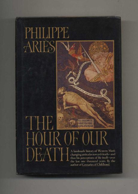 The Hour of Our Death - 1st US Edition/1st Printing. Philippe and Aries, Helen Weaver.