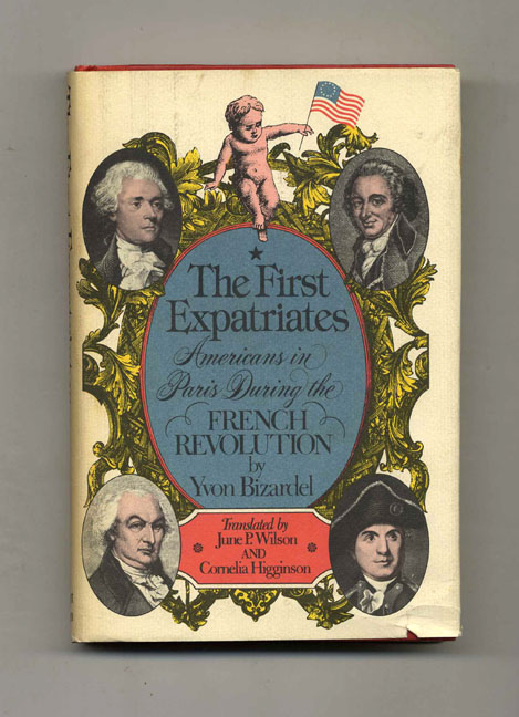 The First Expatriates: Americans in Paris During the French Revolution - 1st Edition/1st Printing. Yvon Bizardel.