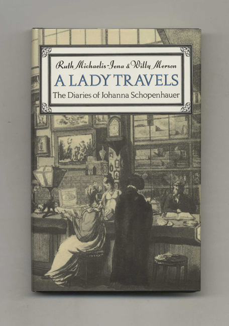 A Lady Travels: Journeys in England and Scotland from the Diaries of Johanna Schopenhauer - 1st Edition/1st Printing. Ruth Michaelis-Jena, Willy Merson.