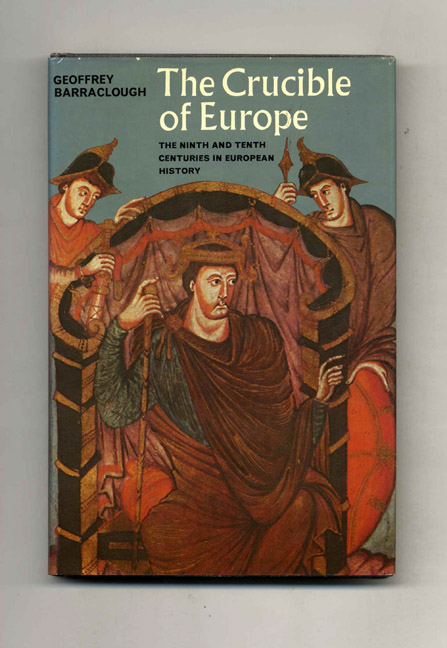 The Crucible of Europe: the Ninth and Tenth Centuries in European History. Geoffrey Barraclough.