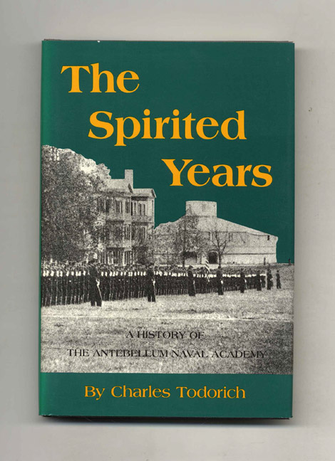The Spirited Years: A History of the Antebellum Naval Academy. Charles Todorich.