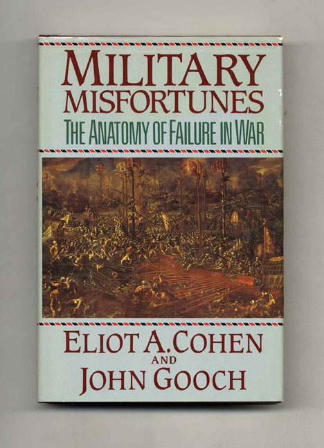 Military Misfortunes: The Anatomy of Failure in War | Eliot A. Cohen ...