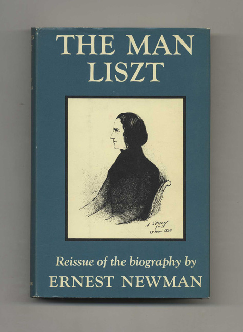The Man Liszt: A Study of the Tragi-Comedy of A Soul Divided Against Itself. Ernest Newman.