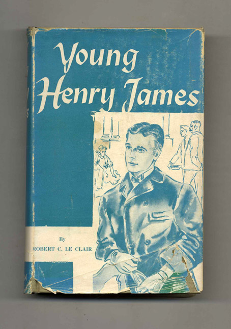 Young Henry James 1843-1870. Robert C. Le Clair.