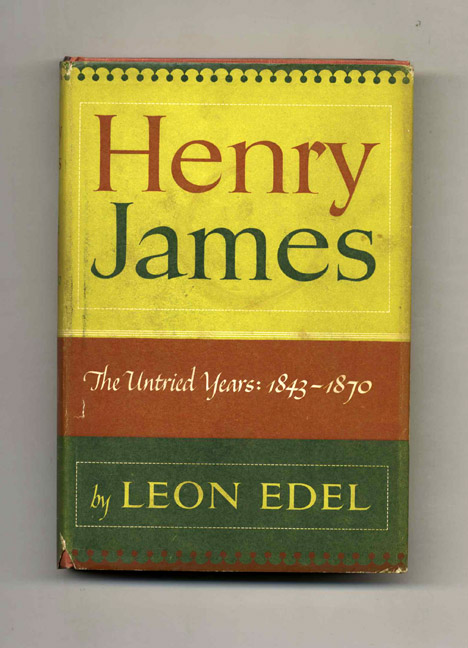 Henry James: The Untried Years, 1843-1870. Leon Edel.