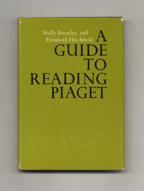 A Guide to Reading Piaget. Molly Brearley, Elizabeth Hitchfield.