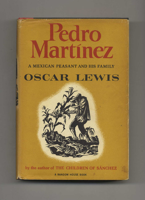 Pedro Martínez: a Mexican Peasant and His Family - 1st Edition/1st Printing. Oscar Lewis.