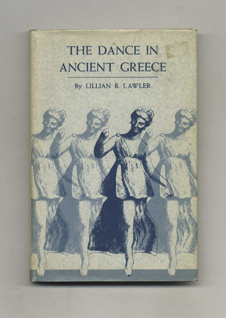 The Dance in Ancient Greece - 1st US Edition/1st Printing. Lillian B. Lawler.