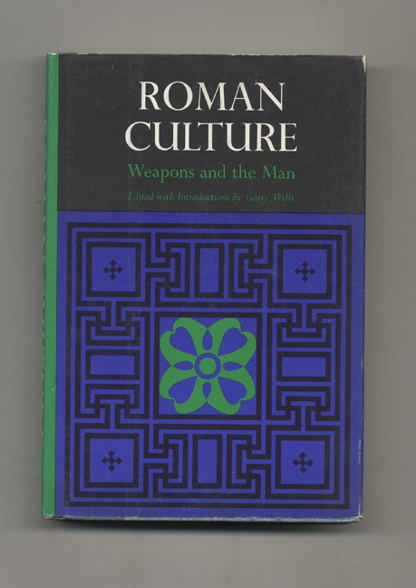 Roman Culture: Weapons and the Man - 1st Edition/1st Printing. Garry Wills.
