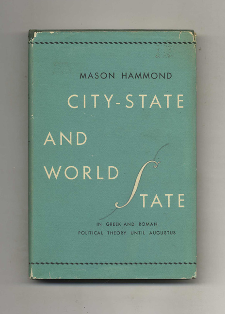 City-State and World State in Greek and Roman Political Theory Until Augustus. Mason Hammond.