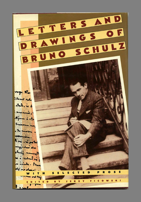 Letters and Drawings of Bruno Schulz with Selected Prose - 1st Edition/1st Printing. Jerzy Ficowski, Walter Arndt.