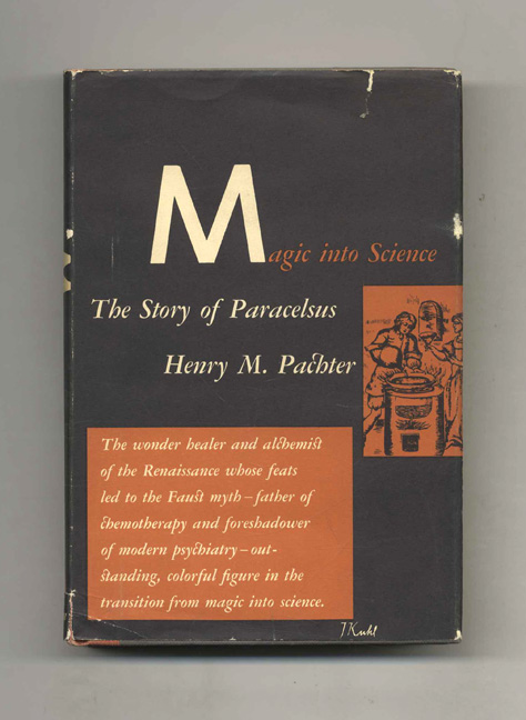 Magic Into Science: The Story of Paracelsus. Henry M. Pachter.