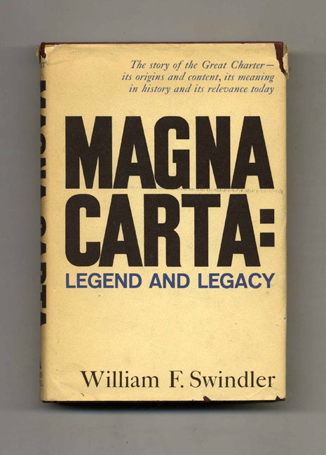 Magna Carta: Legend and Legacy - 1st Edition/1st Printing. William F. Swindler.