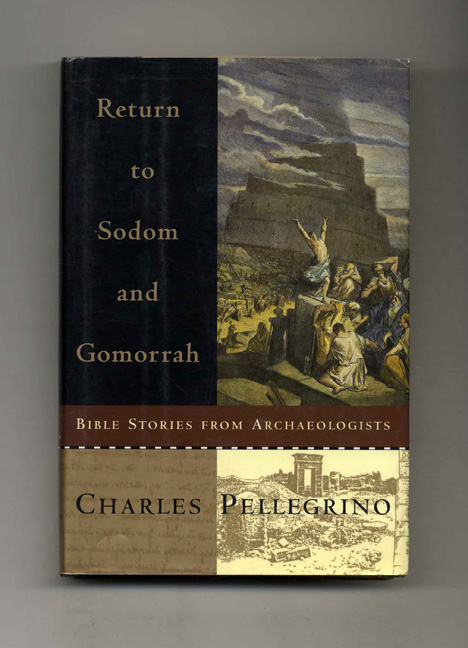 Return to Sodom and Gomorrah: Bible Stories from Archaeologists - 1st Edition/1st Printing. Charles Pellegrino.