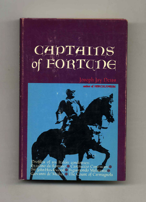 Captains of Fortune: Profiles of Six Italian Condottieri - 1st Edition/1st Printing. Joseph Jay Deiss.