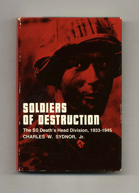 Soldiers of Destruction: The SS Death's Head Division, 1933-1945. Charles S. Sydnor Jr.