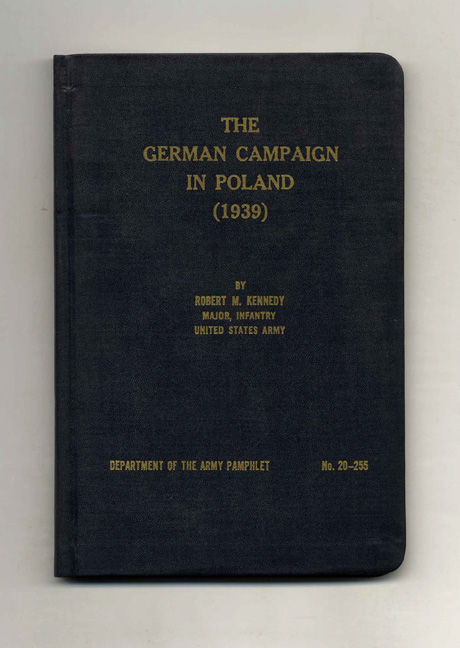 The German Campaign in Poland (1939). Robert M. Kennedy.