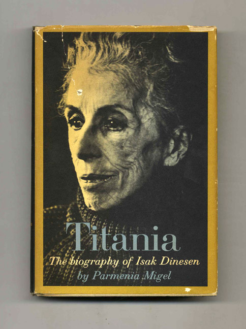 Titania: the Biography of Isak Dinesen - 1st Edition/1st Printing. Parmenia Migel.