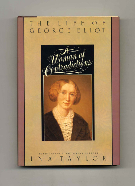 A Woman of Contradictions: The Life of George Eliot - 1st US Edition/1st Printing. Ina Taylor.